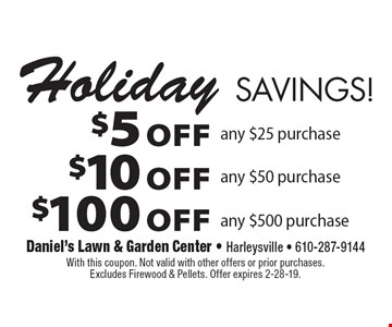 Holiday Savings! $5 off any $25 purchase OR $10 off any $50 purchase OR $100 off any $500 purchase. With this coupon. Not valid with other offers or prior purchases. Excludes Firewood & Pellets. Offer expires 2-28-19.