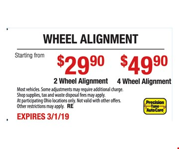 Wheel alignment starting from $29.90 2 wheel alignment. $49.90 4 wheel alignment.Most vehicles. Some adjustments may require additional charge. Shop supplies, tax and waste disposal fees may apply. At participating Ohio locations only. Not valid with other offers. Other restrictions may apply. RE. Expires3/1/19