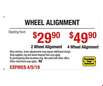 Wheel alignment starting from $29.90 2 wheel alignment. $49.90 4 wheel alignment.Most vehicles. Some adjustments may require additional charge. Shop supplies, tax and waste disposal fees may apply. At participating Ohio locations only. Not valid with other offers. Other restrictions may apply. RE. Expires 4/5/19