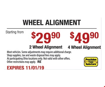 Wheel alignment starting from $29.90 2 wheel alignment. $49.90 4 wheel alignment. Most vehicles. Some adjustments may require additional charge. Shop supplies, tax and waste disposal fees may apply. At participating Ohio locations only. Not valid with other offers. Other restrictions may apply. RE. Expires 11/1/19