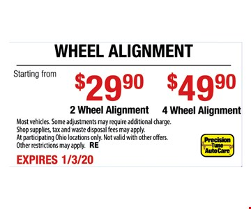 Wheel alignment starting from $29.90 2 wheel alignment. $49.90 4 wheel alignment. Most vehicles. Some adjustments may require additional charge. Shop supplies, tax and waste disposal fees may apply. At participating Ohio locations only. Not valid with other offers. Other restrictions may apply. RE. Expires 1-3-20
