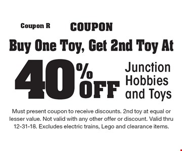 40% Off Junction Hobbies and Toys - Buy One Toy, Get 2nd Toy At. Must present coupon to receive discounts. 2nd toy at equal or lesser value. Not valid with any other offer or discount. Valid thru 12-31-18. Excludes electric trains, Lego and clearance items.