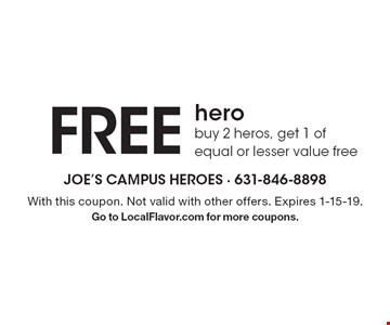 Free hero. Buy 2 heros, get 1 of equal or lesser value free. With this coupon. Not valid with other offers. Expires 1-15-19. Go to LocalFlavor.com for more coupons.