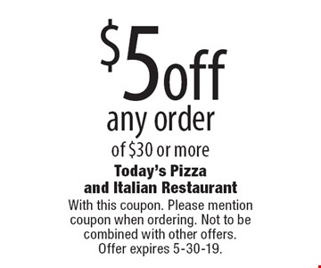 $5 off any order of $30 or more. With this coupon. Please mention coupon when ordering. Not to be combined with other offers. Offer expires 5-30-19.
