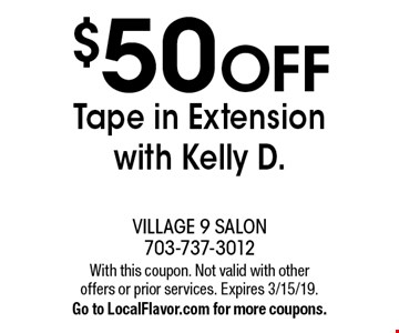 $50 off Tape in Extension with Kelly D.. With this coupon. Not valid with other offers or prior services. Expires 3/15/19. Go to LocalFlavor.com for more coupons.