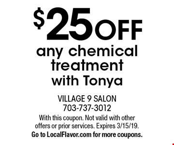$25 off any chemical treatment with Tonya. With this coupon. Not valid with other offers or prior services. Expires 3/15/19. Go to LocalFlavor.com for more coupons.