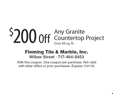 $200 Off Any Granite Countertop Project Over 40 sq. ft.. With this coupon. One coupon per purchase. Not valid with other offers or prior purchases. Expires 1/31/19.