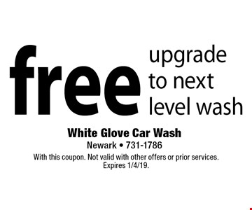free upgrade to next level wash. With this coupon. Not valid with other offers or prior services.Expires 1/4/19.