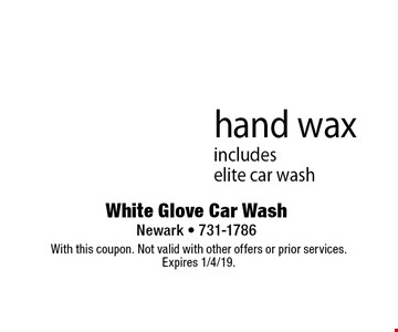 $50 hand waxincludes elite car wash. With this coupon. Not valid with other offers or prior services.Expires 1/4/19.