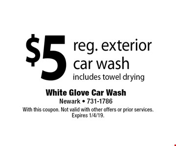 $5 reg. exterior car wash. Includes towel drying. With this coupon. Not valid with other offers or prior services. Expires 1/4/19.