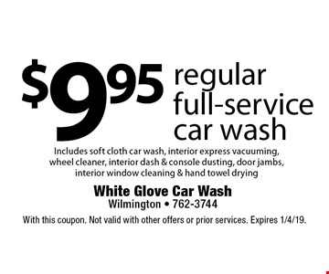 $9.95 regular full-service car wash. Includes soft cloth car wash, interior express vacuuming, wheel cleaner, interior dash & console dusting, door jambs, interior window cleaning & hand towel drying. With this coupon. Not valid with other offers or prior services. Expires 1/4/19.