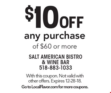 $10 Off any purchase of $60 or more. With this coupon. Not valid with other offers. Expires 12-28-18. Go to LocalFlavor.com for more coupons.