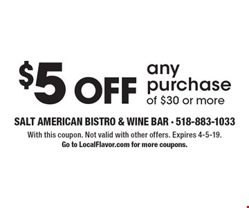 $5 Off any purchase of $30 or more. With this coupon. Not valid with other offers. Expires 4-5-19. Go to LocalFlavor.com for more coupons.