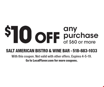 $10 Off any purchase of $60 or more. With this coupon. Not valid with other offers. Expires 4-5-19. Go to LocalFlavor.com for more coupons.