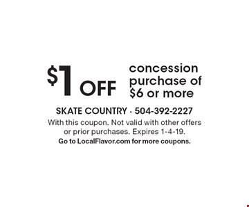 $1 Off concession purchase of $6 or more. With this coupon. Not valid with other offers or prior purchases. Expires 1-4-19. Go to LocalFlavor.com for more coupons.