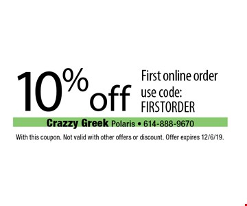 10% off first online order, use code: FIRSTORDER. With this coupon. Not valid with other offers or discount. Offer expires 12/6/19.
