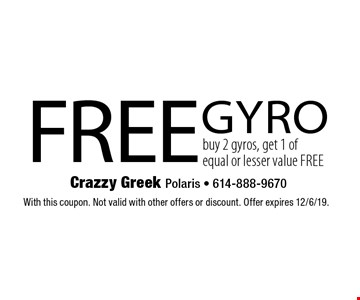 Free gyro. Buy 2 gyros, get 1 of equal or lesser value free. With this coupon. Not valid with other offers or discount. Offer expires 12/6/19.