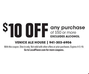 $10 OFF any purchase of $50 or more. EXCLUDES ALCOHOL. With this coupon. Dine in only. Not valid with other offers or prior purchases. Expires 4-5-19. Go to LocalFlavor.com for more coupons.