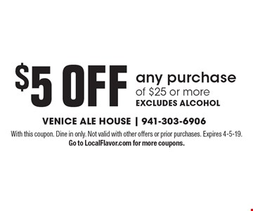 $5 OFF any purchase of $25 or more. EXCLUDES ALCOHOL. With this coupon. Dine in only. Not valid with other offers or prior purchases. Expires 4-5-19. Go to LocalFlavor.com for more coupons.