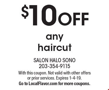$10 OFF any haircut. With this coupon. Not valid with other offers or prior services. Expires 1-4-19. Go to LocalFlavor.com for more coupons.