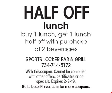 HALF OFF lunch: buy 1 lunch, get 1 lunch half off with purchase of 2 beverages. With this coupon. Cannot be combined with other offers, certificates or on specials. Expires 2-8-19. Go to LocalFlavor.com for more coupons.