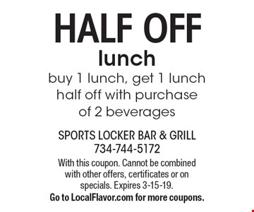 HALF OFF lunch buy 1 lunch, get 1 lunch half off with purchase of 2 beverages. With this coupon. Cannot be combined with other offers, certificates or on specials. Expires 3-15-19. Go to LocalFlavor.com for more coupons.