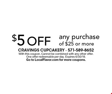 $5 off any purchase of $25 or more. With this coupon. Cannot be combined with any other offer. One offer redeemable per day. Expires 6/30/19. Go to LocalFlavor.com for more coupons.