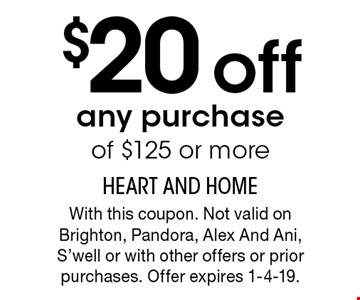 $20 off any purchase of $125 or more. With this coupon. Not valid on Brighton, Pandora, Alex And Ani, S'well or with other offers or prior purchases. Offer expires 1-4-19.