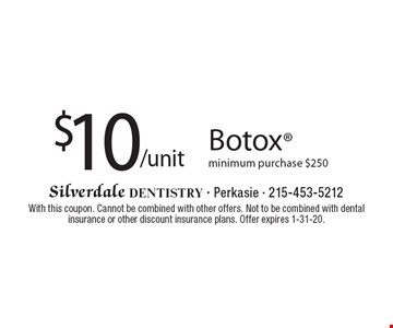 $10 Botox minimum purchase $250/unit . With this coupon. Cannot be combined with other offers. Not to be combined with dental insurance or other discount insurance plans. Offer expires 1-31-20.