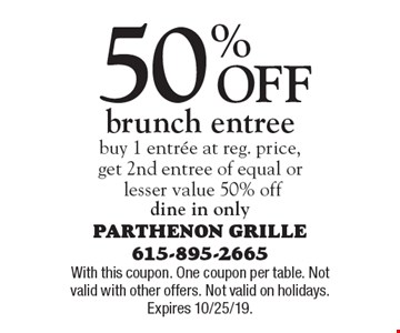 50% Off brunch entree. Buy 1 entree at reg. price, get 2nd entree of equal or lesser value 50% off. Dine in only. With this coupon. One coupon per table. Not valid with other offers. Not valid on holidays. Expires 10/25/19.