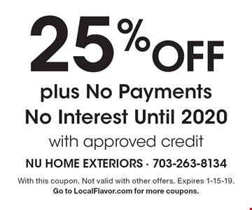 25% Off plus No Payments No Interest Until 2020 with approved credit. With this coupon. Not valid with other offers. Expires 1-15-19. Go to LocalFlavor.com for more coupons.