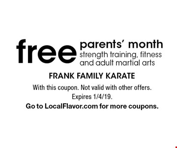 Free parents' month strength training, fitness and adult martial arts. With this coupon. Not valid with other offers. Expires 1/4/19. Go to LocalFlavor.com for more coupons.