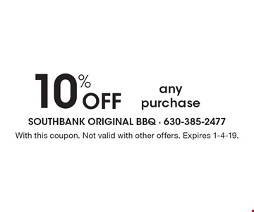 10% Off any purchase. With this coupon. Not valid with other offers. Expires 1-4-19.