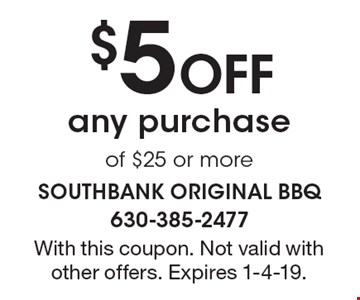 $5 Off any purchase of $25 or more. With this coupon. Not valid with other offers. Expires 1-4-19.