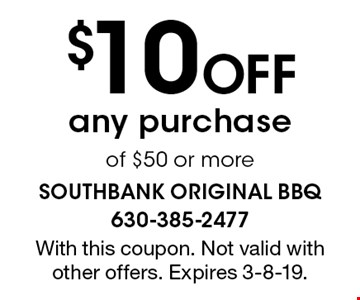 $10 off any purchase of $50 or more. With this coupon. Not valid with other offers. Expires 3-8-19.