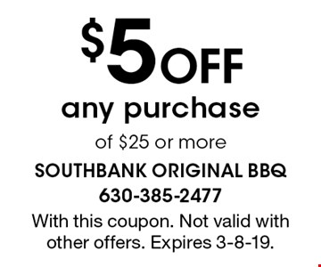 $5 off any purchase of $25 or more. With this coupon. Not valid with other offers. Expires 3-8-19.