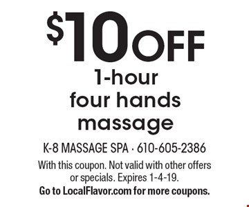 $10 OFF 1-hour four hands massage. With this coupon. Not valid with other offers or specials. Expires 1-4-19. Go to LocalFlavor.com for more coupons.