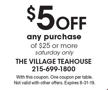 $5 Off any purchase of $25 or more, Saturday only. With this coupon. One coupon per table. Not valid with other offers. Expires 8-31-19.