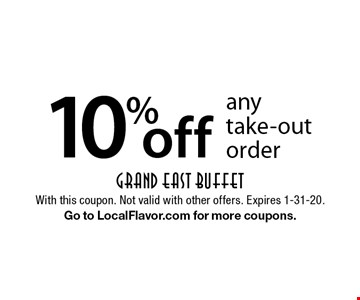 10% off any take-out order. With this coupon. Not valid with other offers. Expires 1-31-20. Go to LocalFlavor.com for more coupons.