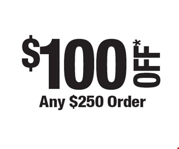 $100 OFF* Any $250 Order. *Cannot be combined with any other offers. Not valid on prior purchase. Must be presented at time of estimate. Offer expires 7-26-19.