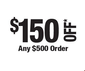 $150 OFF* Any $500 Order. *Cannot be combined with any other offers. Not valid on prior purchase. Must be presented at time of estimate. Offer expires 7-26-19.
