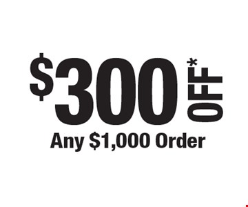 $300 OFF* Any $1,000 Order. *Cannot be combined with any other offers. Not valid on prior purchase. Must be presented at time of estimate. Offer expires 7-26-19.