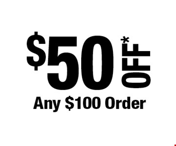 $50 OFF* Any $100 Order. *Cannot be combined with any other offers. Not valid on prior purchase. Must be presented at time of estimate. Offer expires 8/30/19.