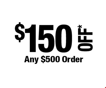 $150 OFF* Any $500 Order. *Cannot be combined with any other offers. Not valid on prior purchase. Must be presented at time of estimate. Offer expires 8/30/19.