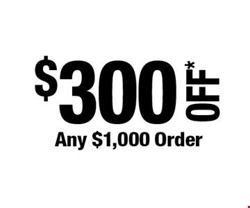 $300 OFF* Any $1,000 Order. *Cannot be combined with any other offers. Not valid on prior purchase. Must be presented at time of estimate. Offer expires 8/30/19.