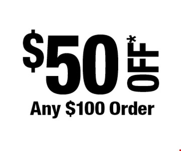 $50 OFF*Any $100 Order. *Cannot be combined with any other offers. Not valid on prior purchase. Must be presented at time of estimate. Offer expires 12/6/19.