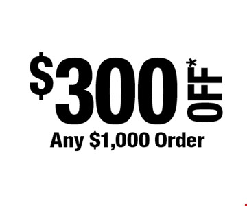$300 OFF*Any $1,000 Order. *Cannot be combined with any other offers. Not valid on prior purchase. Must be presented at time of estimate. Offer expires 12/6/19.