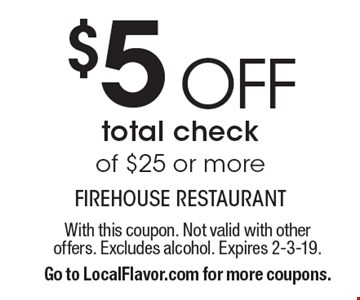 $5 OFF total check of $25 or more. With this coupon. Not valid with other offers. Excludes alcohol. Expires 2-3-19. Go to LocalFlavor.com for more coupons.