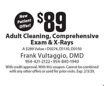 New Patient Offer! $89 Adult Cleaning, Comprehensive Exam & X-Rays A $289 Value - D0274, D1110, D0150. With credit approval. With this coupon. Cannot be combined with any other offers or used for prior visits. Exp. 2/3/20.