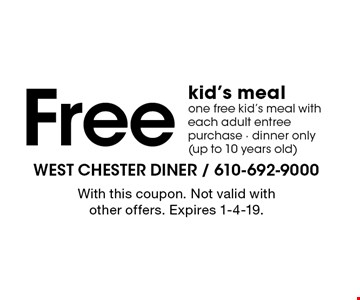 Free kid's meal one. Free kid's meal with each adult entree purchase - dinner only (up to 10 years old). With this coupon. Not valid with other offers. Expires 1-4-19.